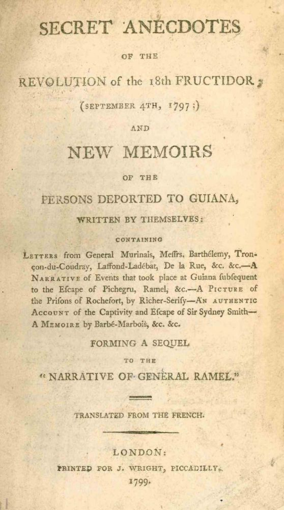 """Secret Anecdotes of the Revolution of the 18th Fructidor (September 4th, 1797); and New Memoirs of the Persons Deported to Guiana, Written by Themselves....Forming a Sequel to the """"Narrative of General Ramel."""" General Jean-Pierre Ramel."""
