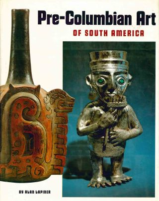 Pre-Columbian Art of South America. Alan Lapiner.