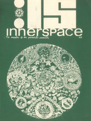 Innerspace: The Magazine of the Psychedelic Community. Vol. I, No. 1 (October 1966) through Vol. I, No. [5] (n.d.) (all published).