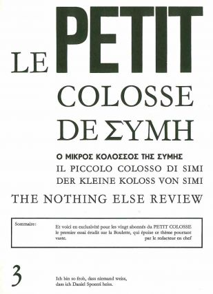 Le Petit Colosse de Simi; Le Petit Colosse de Symi; Le Petit Colosse de (Epsilon)YMH. The Nothing Else Review. Nos. 1-4 (all published).