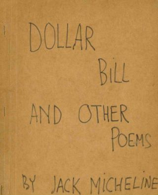 Dollar Bill and Other Poems. Jack Micheline.