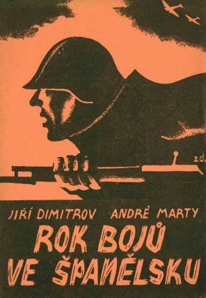 Rok Boj ve Špan lsku [A Year of Fighting in Spain]. Ji í Dimitrov, André Marty,...
