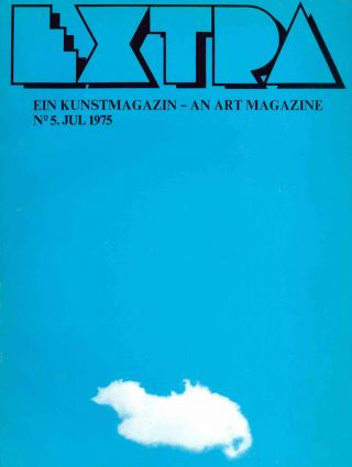 Extra. Ein Kunstmagazin - An Art Magazine. No. 1 (July 1974) through No. 5 (July 1975) (all published).