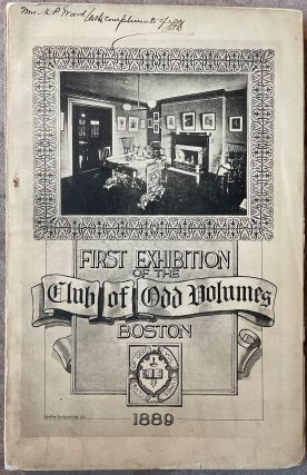 The First Annual Exhibition of the Club of Odd Volumes at the Boston Art Club. March 12-15, 1889
