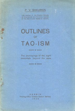 Outlines of Tao-ism: the journeyings of the eight immortals beyond the seas. P. V. Shkurkin