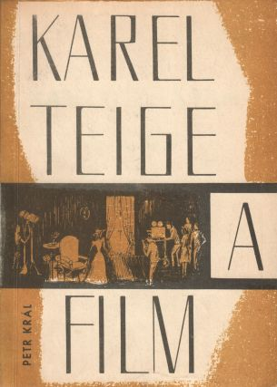 Karel Teige a film. Úvodní studie Petra Krále [Karel Teige and film. With an introductory...