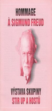 Hommage a Sigmund Freud. Výstava skupina Stir Up a hostů [An exhibition of the group Stir Up...